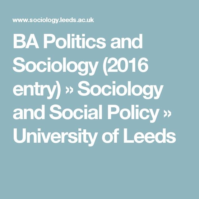 BA Politics and Sociology (2016 entry) » Sociology and Social Policy » University of Leeds