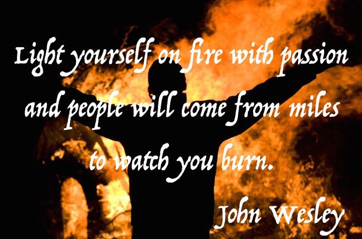 """What are you passionate about? What drives you? What gets you out of bed each day? Is it your family, your work, your hobby? """"Light yourself on fire with passion and people will come from miles to watch you burn."""" – John Wesley Knowing what that one thing is will transform your life. If you…Continue Reading →"""