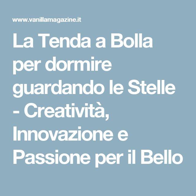 La Tenda a Bolla per dormire guardando le Stelle - Creatività, Innovazione e Passione per il Bello