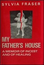 My Father's House: a Memoir of Incest and of Healing (by Sylvia Fraser)