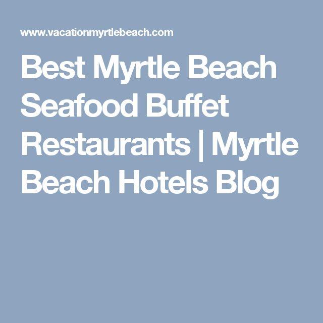 Best Myrtle Beach Seafood Buffet Restaurants | Myrtle Beach Hotels Blog