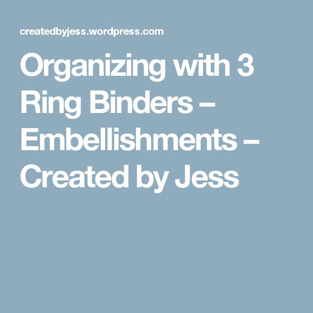 Organizing with 3 Ring Binders – Embellishments – Created by Jess