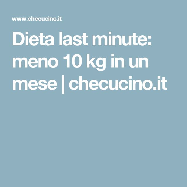 Dieta last minute: meno 10 kg in un mese | checucino.it
