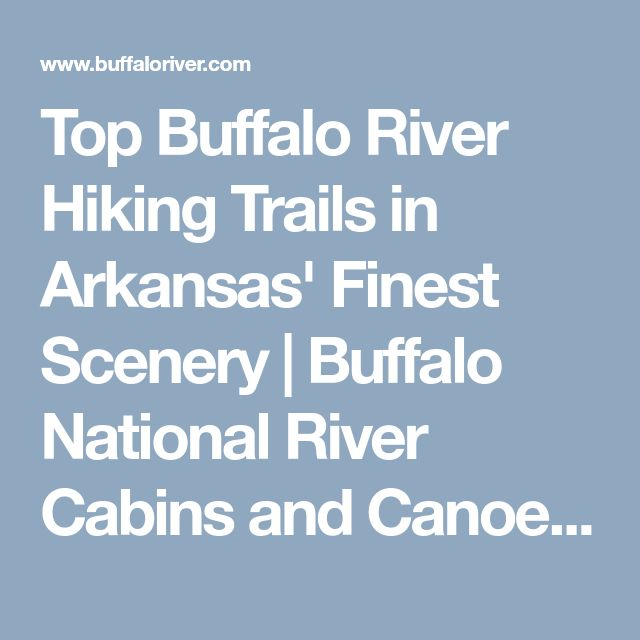 Top Buffalo River Hiking Trails in Arkansas' Finest Scenery | Buffalo National River Cabins and Canoeing in Beautiful Ponca, Arkansas