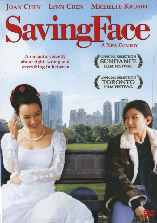 Saving Face (2004). Directed by: Alice Wu. Casts: Joan Chen, Michelle Krusiec, Lynn Chen.