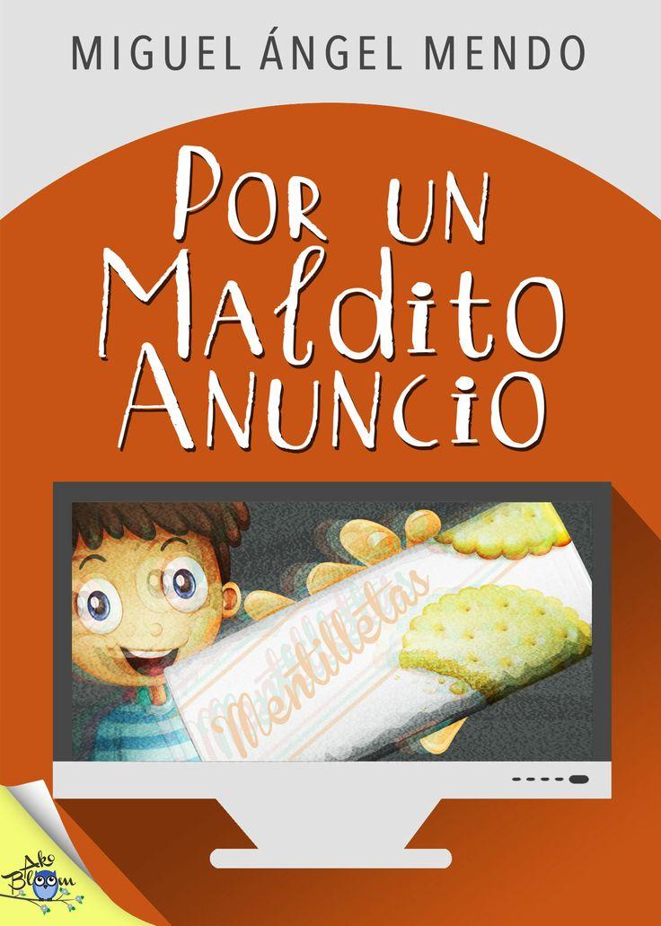Por un maldito anuncio, Miguel Ángel Mendo #LIJ #YAFiction #Juvenil #Infantil #YoungAdult #Akobloom #publicidad #tv