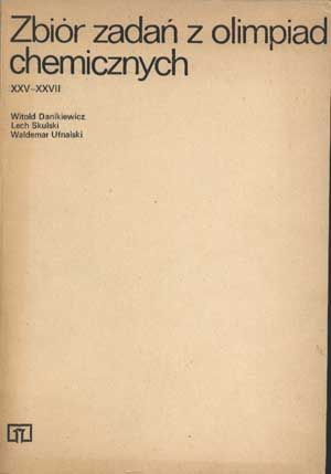 Zbiór zadań z olimpiad chemicznych XXV-XXVII, Witold Danikiewicz, WSiP, 1984, http://www.antykwariat.nepo.pl/zbior-zadan-z-olimpiad-chemicznych-xxvxxvii-witold-danikiewicz-p-1231.html
