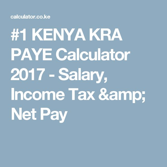 1 Kenya Kra Paye Calculator 2017 - Salary, Income Tax & Net Pay