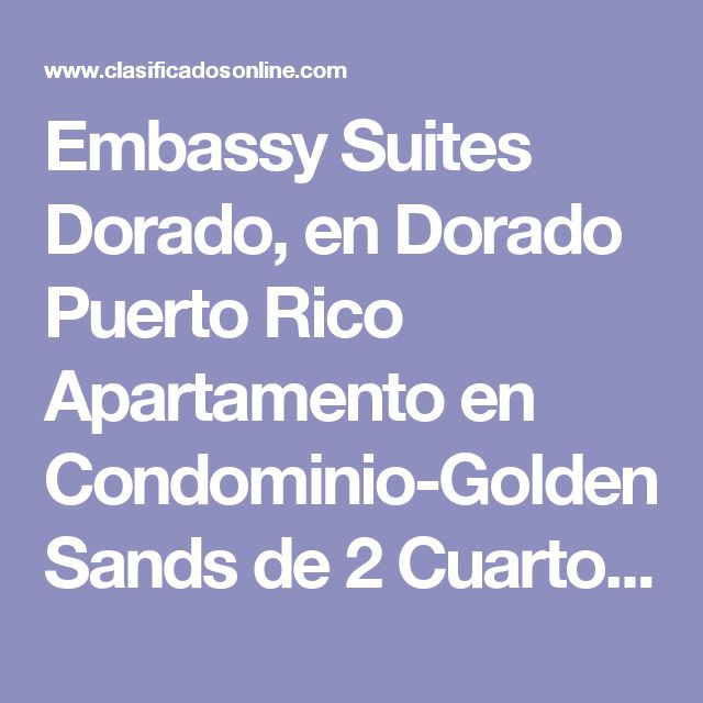 Embassy Suites Dorado, en Dorado Puerto Rico Apartamento en Condominio-Golden Sands de 2 Cuartos y 2 Baños Clasificado:  3679561 ¡Consejos Arquitecta!  13 Foto(s), Ampliar  Cuartos 2, Baños 2, Repo   Condominio-Golden Sands, Dorado $200,000 OMO        Iris JIC Realty Lic. 17243 787-231-7621     Agregar a Favoritos      Ver listado de Vendedor Evite el Fraude (Consejos) Haga negocios localmente y en persona Si un anuncio parece demasiado bueno, probablemente es una estafa Encuentre la persona…