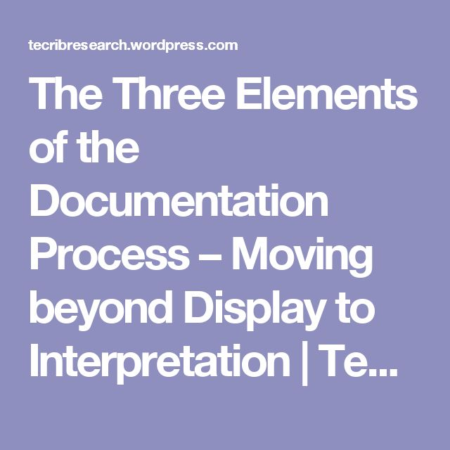 The Three Elements of the Documentation Process – Moving beyond Display to Interpretation | Technology Rich Inquiry Based Research