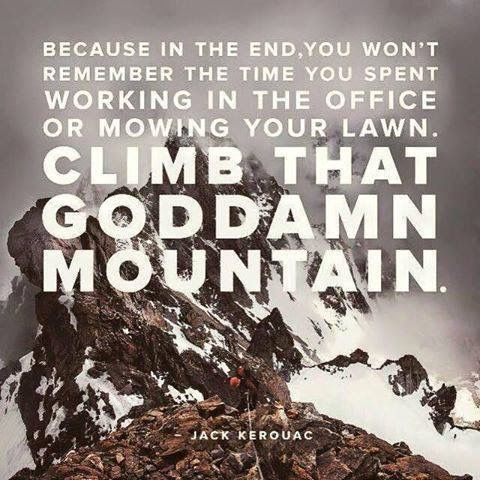 Climb that mountain, every chance I get!
