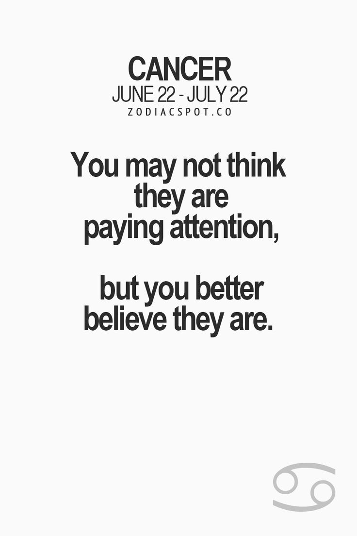 ~Cancer Always pay attention but sometine people understimate our intelligence