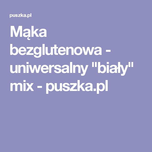 """Mąka bezglutenowa - uniwersalny """"biały"""" mix - puszka.pl"""