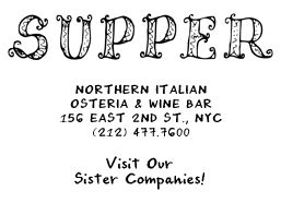 Supper (Italian) - 156 East 2nd St. - another great Italian restaurant in NYC. They do not take reservations but they are worth the wait. Also It is cash only which is good to know ahead of time. RECOMMENDED: Gnocchi all Aglio D'Orato