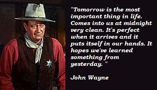 john wayne quotes. One of my favorite quotes. I used it in my grade school graduation speech.