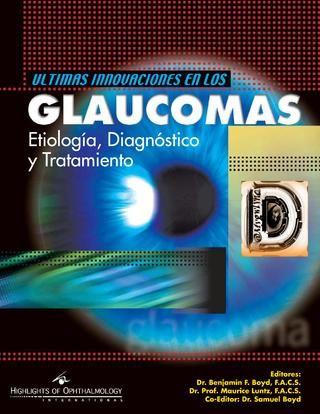 Ultimas innovaciones en los Glaucomas etiologia diagnostico y tratamiento