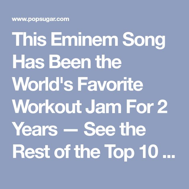 This Eminem Song Has Been the World's Favorite Workout Jam For 2 Years — See the Rest of the Top 10 Here!