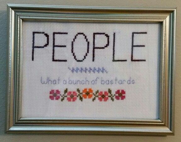 """""""People - what a bunch of bastards."""" The IT crowd. Subversive cross stitch."""