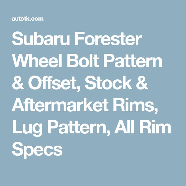 Subaru Forester Wheel Bolt Pattern & Offset, Stock & Aftermarket Rims, Lug Pattern, All Rim Specs