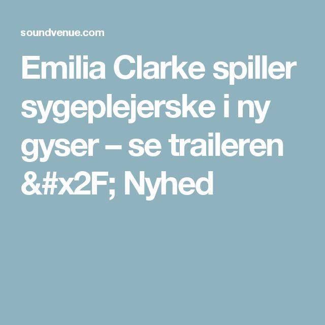 Emilia Clarke spiller sygeplejerske i ny gyser – se traileren / Nyhed