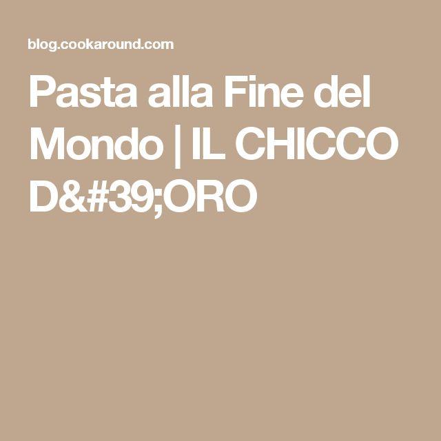 Pasta alla Fine del Mondo | IL CHICCO D'ORO