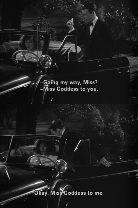 """Miss Goddess to you."" (The Philadelphia Story)"