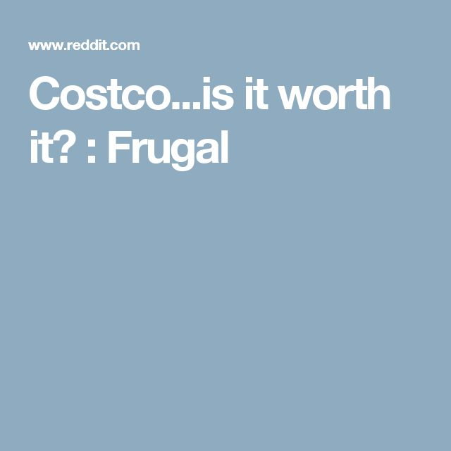 Costco...is it worth it? : Frugal