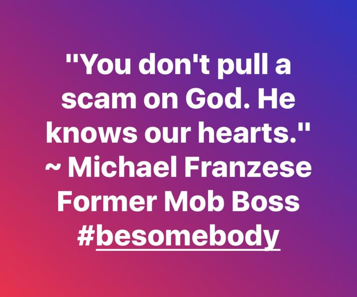 """""""You don't pull a scam on God. He knows our hearts."""" ~ Michael Franzese, Former Mob Boss  #besomebody #inspire #positivity #empower"""
