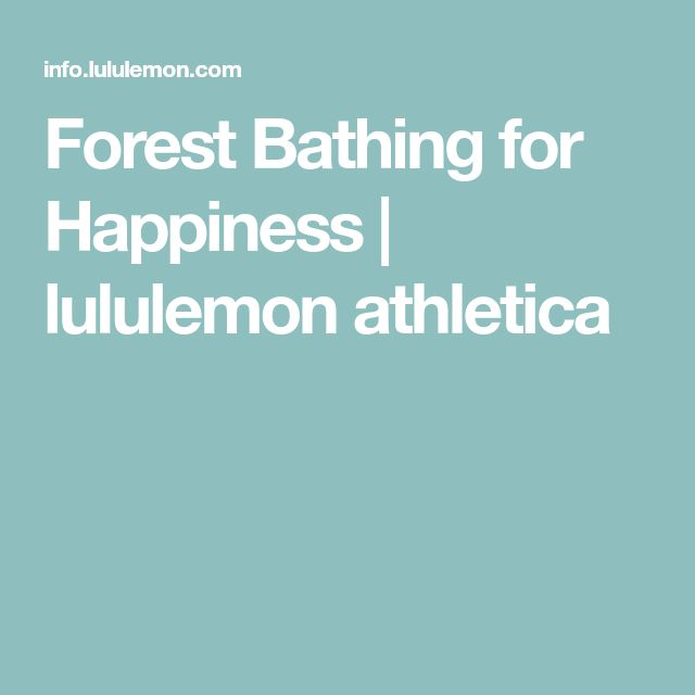 Forest Bathing for Happiness | lululemon athletica