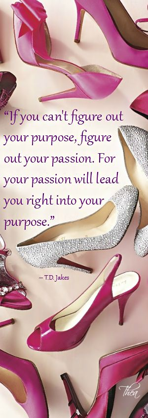 "If you can't figure out your purpose, figure out your passion. For your passion will lead you right into your purpose"" TD Jakes #wordstoliveby #Quotes #LiveyourTruth"