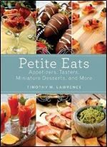 Petite Eats: Appetizers Tasters Miniature Desserts and More