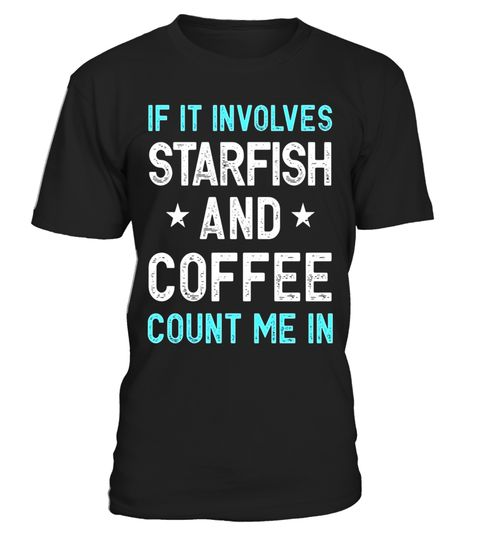 "# If It Involves Starfish and Coffee Count Me In Funny Tee .  Special Offer, not available in shops      Comes in a variety of styles and colours      Buy yours now before it is too late!      Secured payment via Visa / Mastercard / Amex / PayPal      How to place an order            Choose the model from the drop-down menu      Click on ""Buy it now""      Choose the size and the quantity      Add your delivery address and bank details      And that's it!      Tags: Check out all of our…"