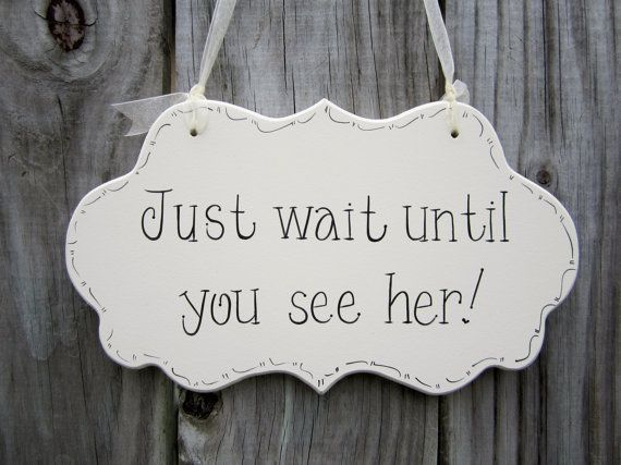 "Wedding Sign, Hand Painted Wooden Cottage Chic Flower Girl / Ringbearer sign, ""Just wait until you see her."""
