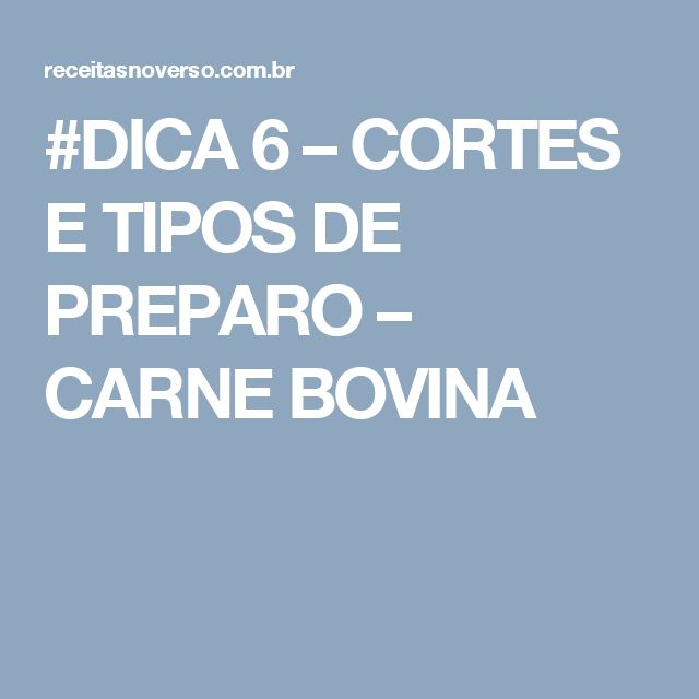 #DICA 6 – CORTES E TIPOS DE PREPARO – CARNE BOVINA
