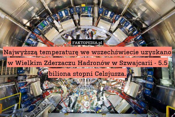 Najwyższą temperaturę we wszechświecie uzyskano w Wielkim Zderzaczu Hadronów – Najwyższą temperaturę we wszechświecie uzyskano w Wielkim Zderzaczu Hadronów w Szwajcarii - 5.5 biliona stopni Celsjusza.