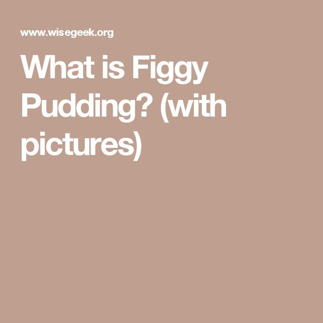 What is Figgy Pudding? (with pictures)