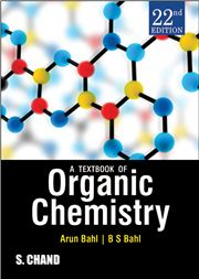 A TEXTBOOK OF ORGANIC CHEMISTRY 22/e; Arun Bahl; B S Bahl