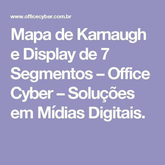 Mapa de Karnaugh e Display de 7 Segmentos – Office Cyber – Soluções em Mídias Digitais.