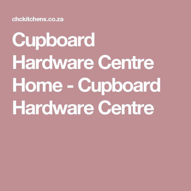Cupboard Hardware Centre Home - Cupboard Hardware Centre