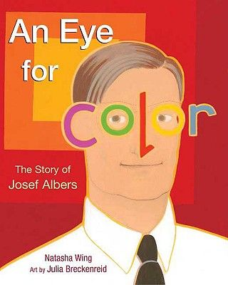 An Eye for Color: The Story of Josef Albers by Natasha Wing and Julia Breckenreid (illus). Albers' study of color changed the way people look at art. | IndieBound