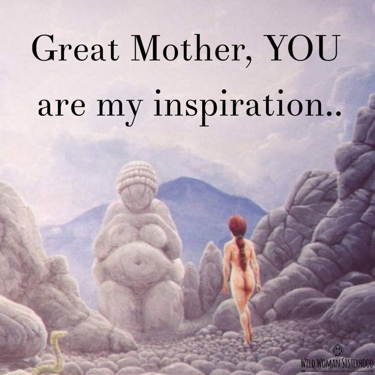 Great Mother, YOU are my inspiration.. WILD WOMAN SISTERHOODॐ…