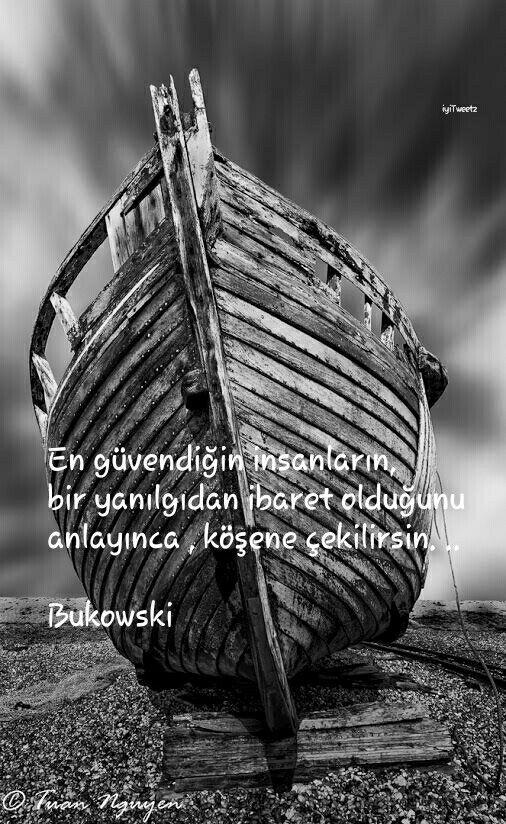 En güvendiğin insanların, bir yanılgıdan ibaret olduğunu anlayınca, köşene çekilirsin. ..  Bukowski