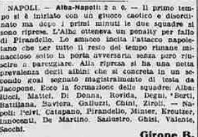2. giornata: Napoli-Alba Roma 0-2 (10 settembre 1926)  NAPOLI: Pelvi, Catapano, Pirandello, Minter, Kreuzer, Innocenti; De Martino, Sallustro, Ghisi, Valente, Sacchi. ALBA ROMA: Ricci, Mattei, Di Donna; Rovida, Degni, Berti; Battilana, Baviera, Galluzzi, Chini, Ziroli. RETI: 25′ pt Galluzzi su rigore, 15′ st Ziroli.