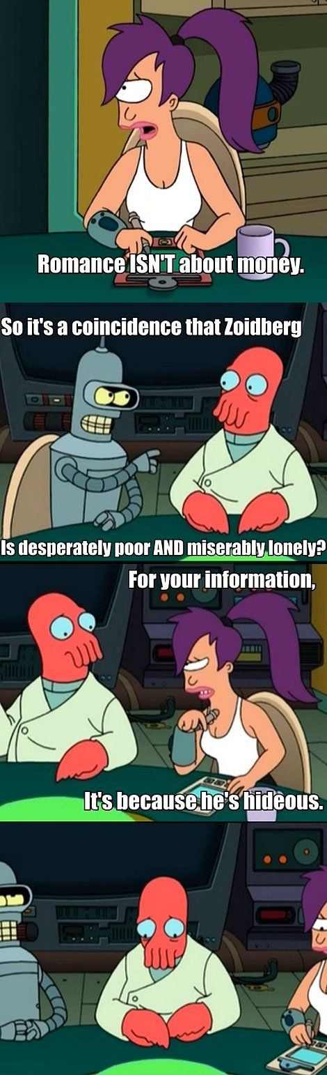 Futurama!! :) poor Zoidy