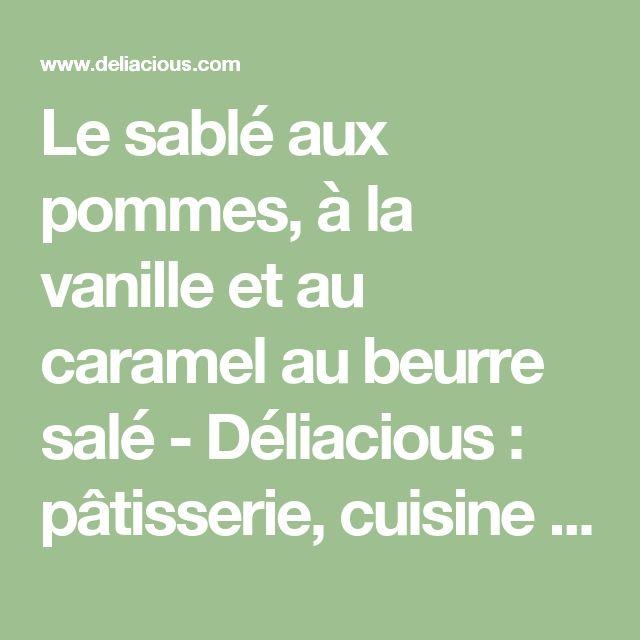 Le sablé aux pommes, à la vanille et au caramel au beurre salé  - Déliacious : pâtisserie, cuisine vegetarienne et vegetalienne