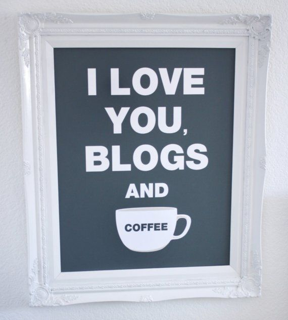 I Love You, Blogs and Coffee