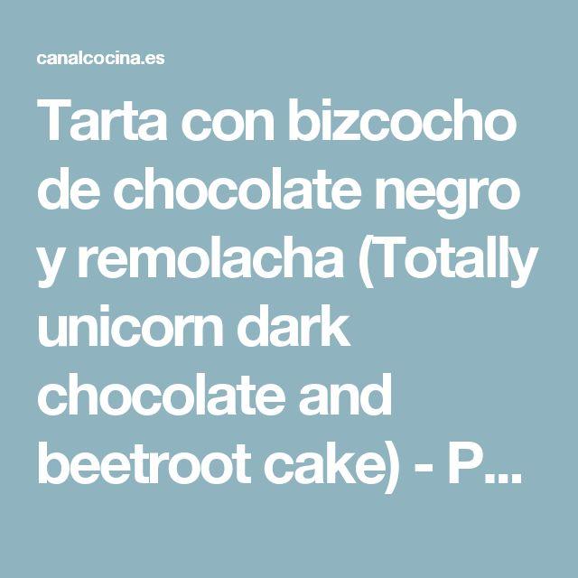 Tarta con bizcocho de chocolate negro y remolacha (Totally unicorn dark chocolate and beetroot cake) - Poh Ling Yeow - Receta - Canal Cocina