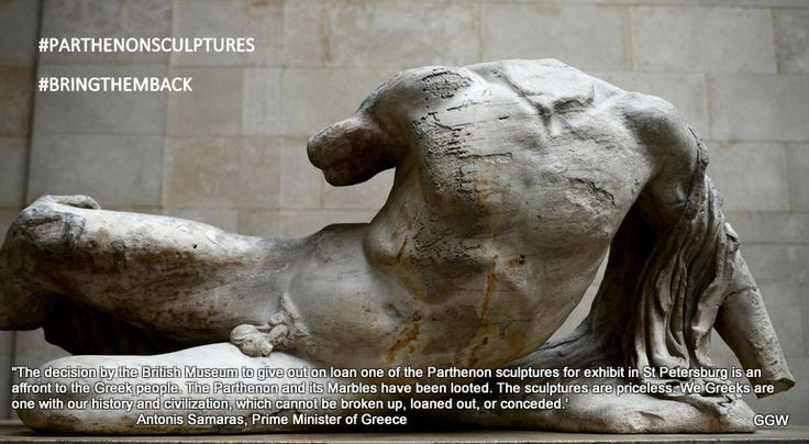 "#BringThemBack ""The decision by the British Museum to give out on loan one of the #Parthenonsculptures for exhibit in St Petersburg is an affront to the Greek people. The Parthenon and its Marbles have been looted. The sculptures are priceless. We Greeks are one with our history and civilization, which cannot be broken up, loaned out, or conceded' Antonis Samaras Greek PM"