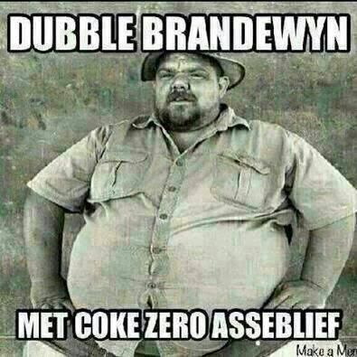 Dubbel brandewyn met coke zero asseblief.  Enjoy the Shit South Africans Say!