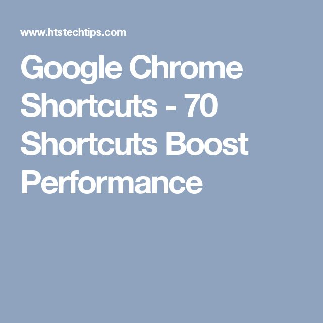 Google Chrome Shortcuts - 70 Shortcuts Boost Performance